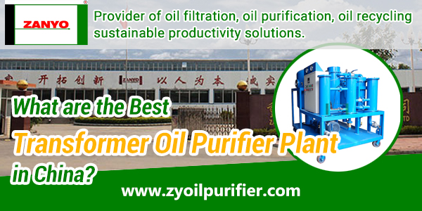 What-are-the-Best-Transformer-Oil-Purifier-Plant-in-China-ZANYO