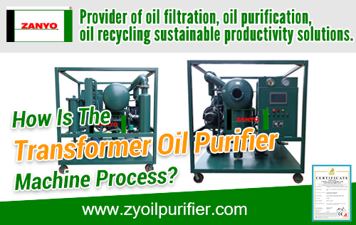How Is The Transformer Oil Purifier Machine Process ZANYO
